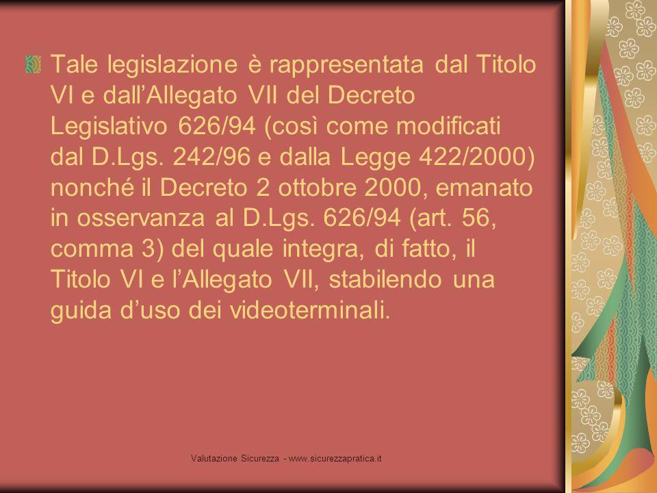 Valutazione Sicurezza - www.sicurezzapratica.it Tale legislazione è rappresentata dal Titolo VI e dall'Allegato VII del Decreto Legislativo 626/94 (co