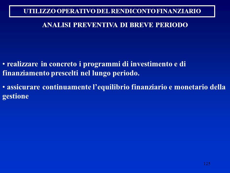 125 UTILIZZO OPERATIVO DEL RENDICONTO FINANZIARIO realizzare in concreto i programmi di investimento e di finanziamento prescelti nel lungo periodo.
