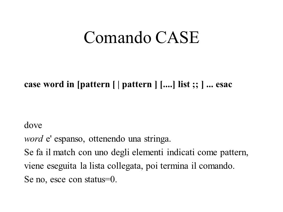 Comando CASE case word in [pattern [ | pattern ] [....] list ;; ]...