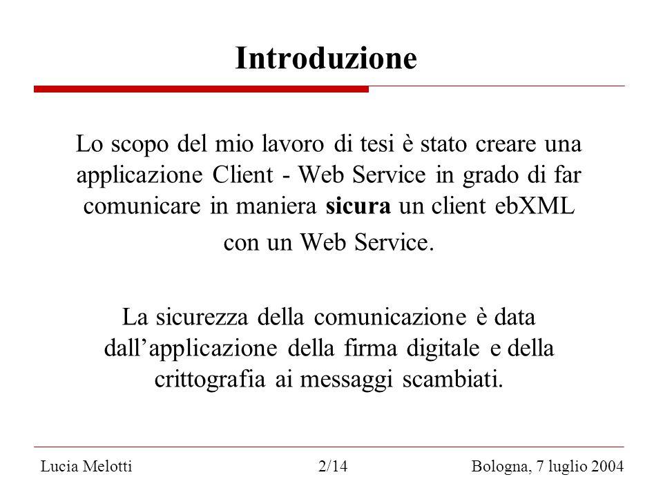 Introduzione Lo scopo del mio lavoro di tesi è stato creare una applicazione Client - Web Service in grado di far comunicare in maniera sicura un client ebXML con un Web Service.