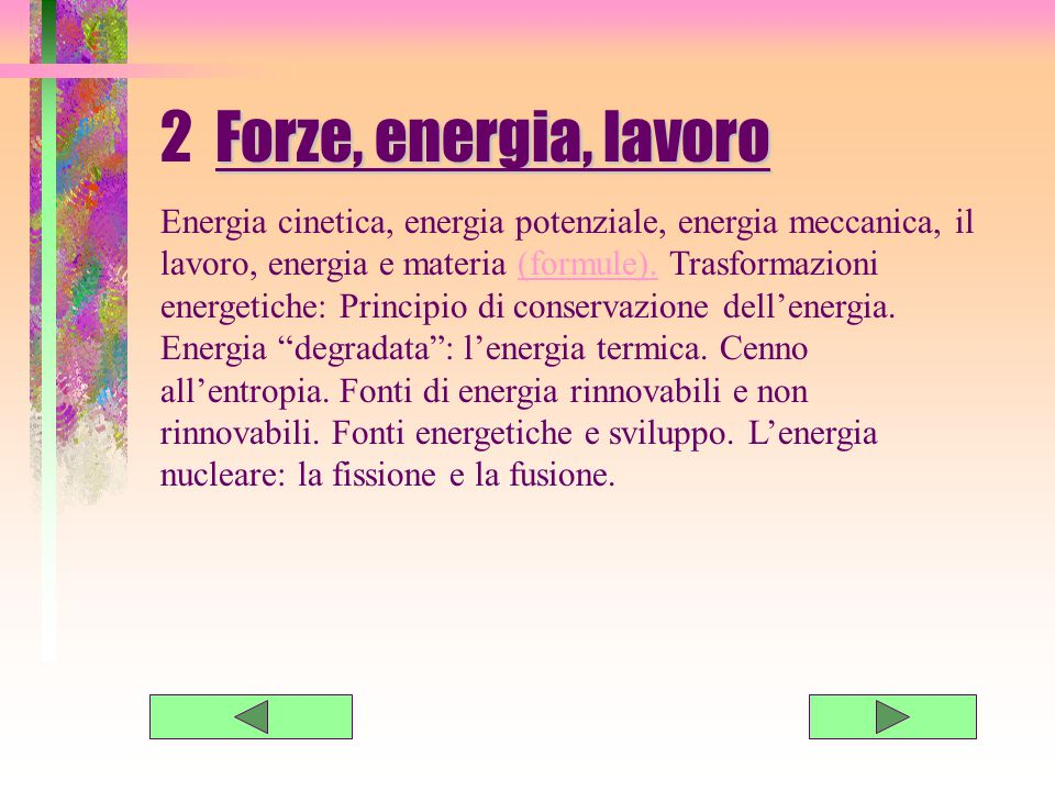 2 F orze, energia, lavoro Energia cinetica, energia potenziale, energia meccanica, il lavoro, energia e materia (formule).