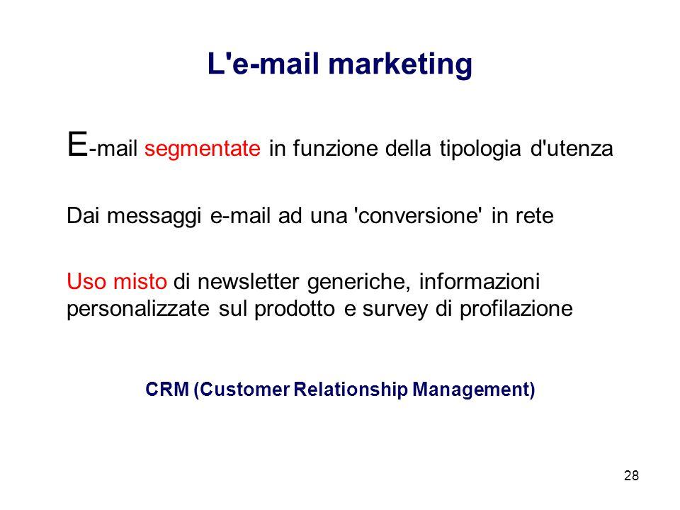 28 L'e-mail marketing E -mail segmentate in funzione della tipologia d'utenza Dai messaggi e-mail ad una 'conversione' in rete Uso misto di newsletter