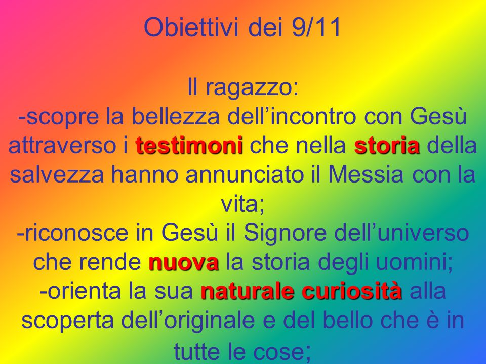 testimonistoria nuova naturale curiosità Obiettivi dei 9/11 Il ragazzo: -scopre la bellezza dell'incontro con Gesù attraverso i testimoni che nella st