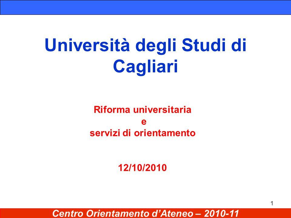 1 Università degli Studi di Cagliari Riforma universitaria e servizi di orientamento 12/10/2010 Centro Orientamento d'Ateneo – 2010-11