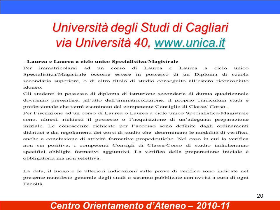 20 Università degli Studi di Cagliari via Università 40, www.unica.it www.unica.it Centro Orientamento d'Ateneo – 2010-11