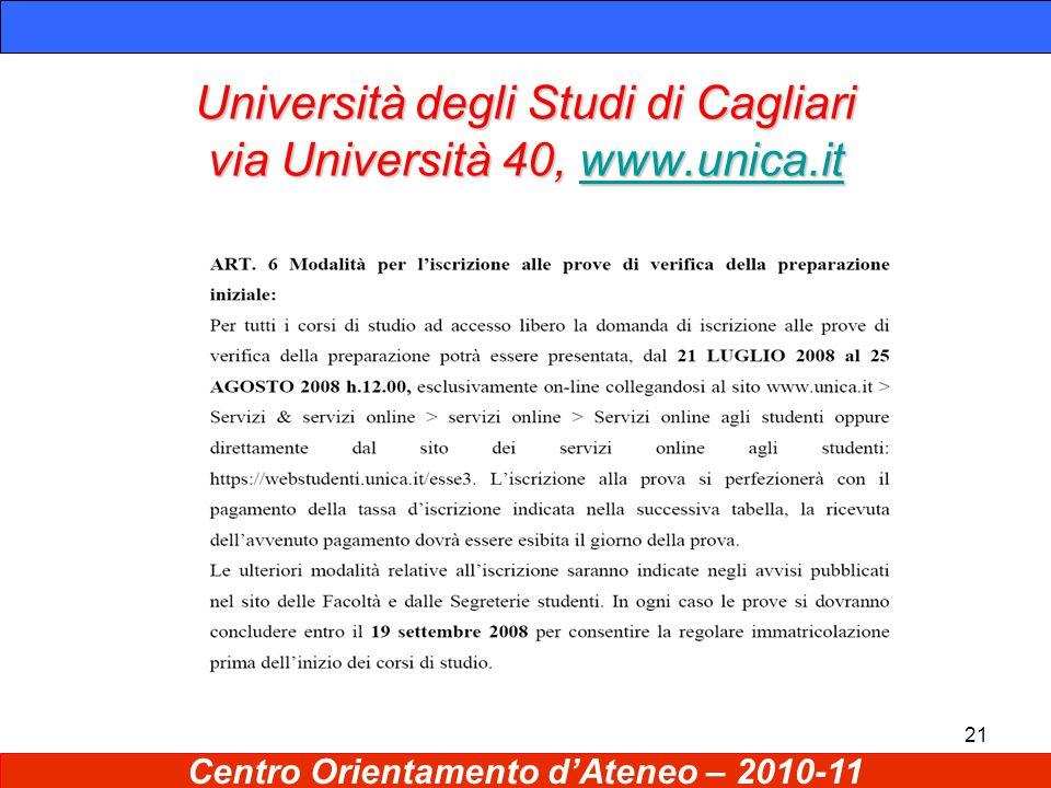 21 Università degli Studi di Cagliari via Università 40, www.unica.it www.unica.it Centro Orientamento d'Ateneo – 2010-11