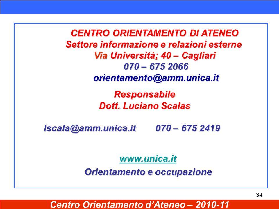 34 CENTRO ORIENTAMENTO DI ATENEO Settore informazione e relazioni esterne Via Università; 40 – Cagliari 070 – 675 2066 070 – 675 2066 orientamento@amm.unica.it orientamento@amm.unica.it www.unica.it Orientamento e occupazione Dott.