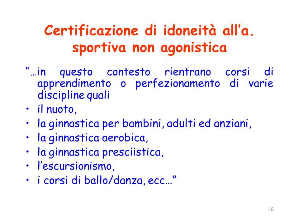"""10 Certificazione di idoneità all'a. sportiva non agonistica """"…in questo contesto rientrano corsi di apprendimento o perfezionamento di varie discipli"""