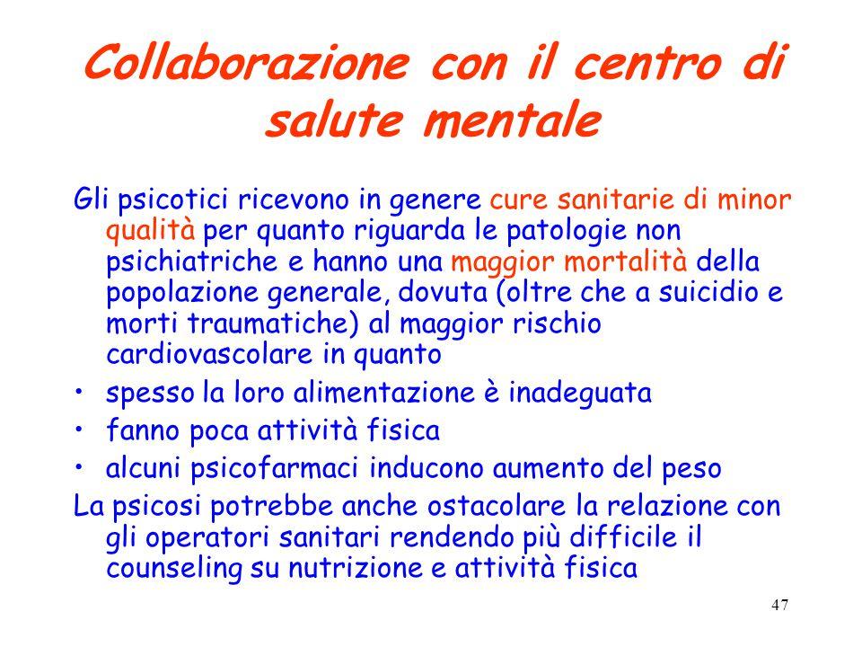 47 Collaborazione con il centro di salute mentale Gli psicotici ricevono in genere cure sanitarie di minor qualità per quanto riguarda le patologie no
