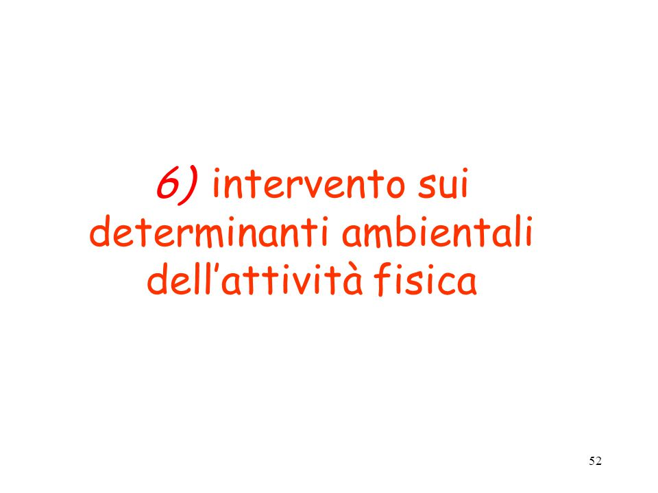 52 6) intervento sui determinanti ambientali dell'attività fisica