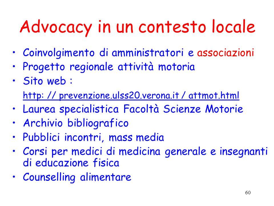 60 Advocacy in un contesto locale Coinvolgimento di amministratori e associazioni Progetto regionale attività motoria Sito web : http: // prevenzione.
