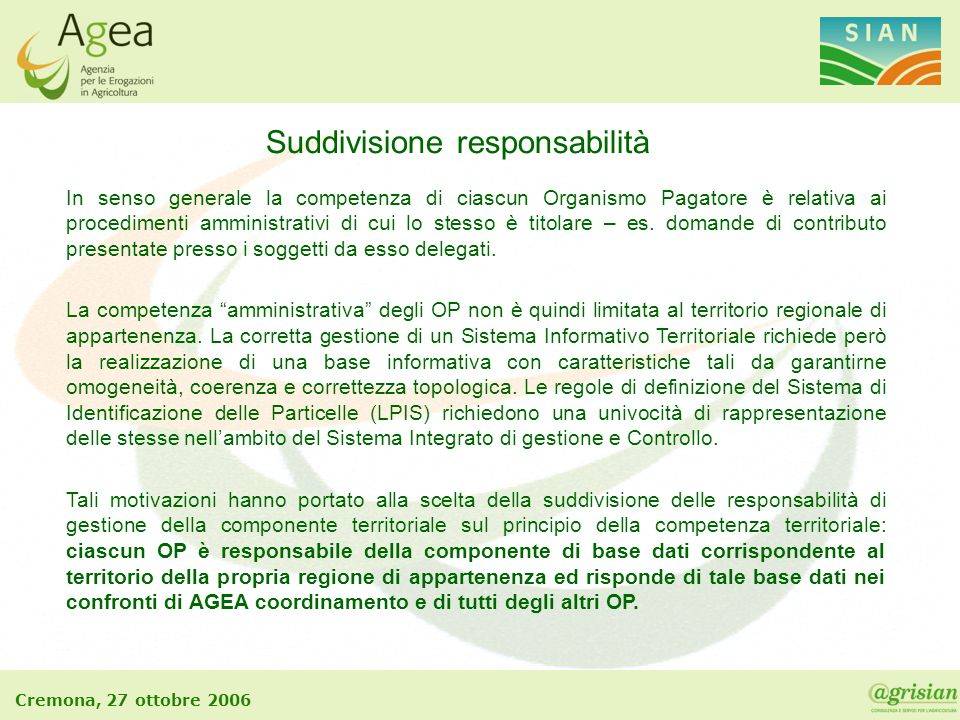 Cremona, 27 ottobre 2006 In senso generale la competenza di ciascun Organismo Pagatore è relativa ai procedimenti amministrativi di cui lo stesso è ti