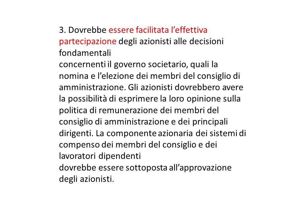 3. Dovrebbe essere facilitata l'effettiva partecipazione degli azionisti alle decisioni fondamentali concernenti il governo societario, quali la nomin