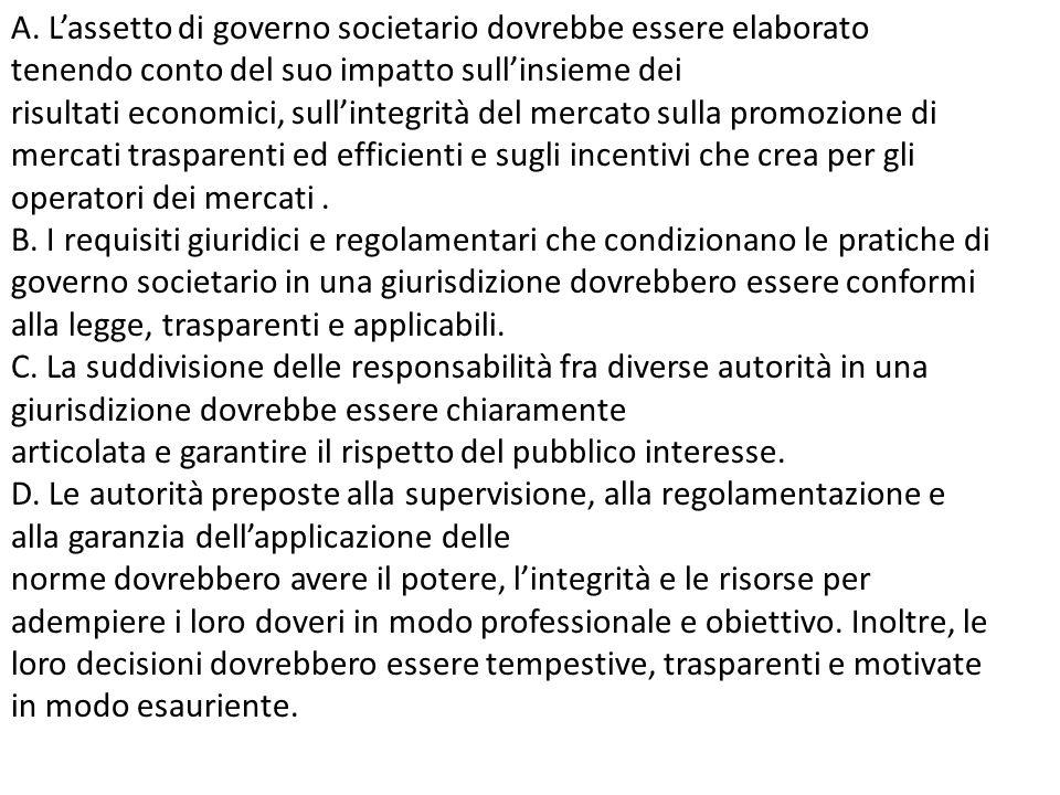 A. L'assetto di governo societario dovrebbe essere elaborato tenendo conto del suo impatto sull'insieme dei risultati economici, sull'integrità del me
