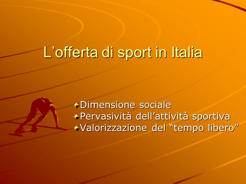 L'offerta di sport in Italia Dimensione sociale Pervasività dell'attività sportiva Valorizzazione del tempo libero