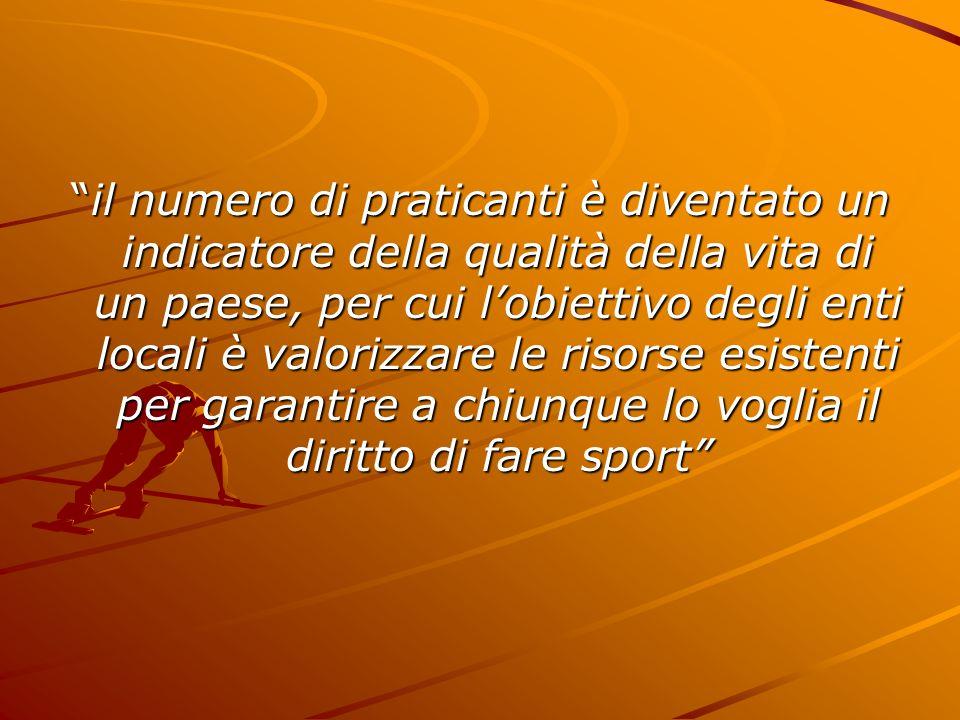 il numero di praticanti è diventato un indicatore della qualità della vita di un paese, per cui l'obiettivo degli enti locali è valorizzare le risorse esistenti per garantire a chiunque lo voglia il diritto di fare sport