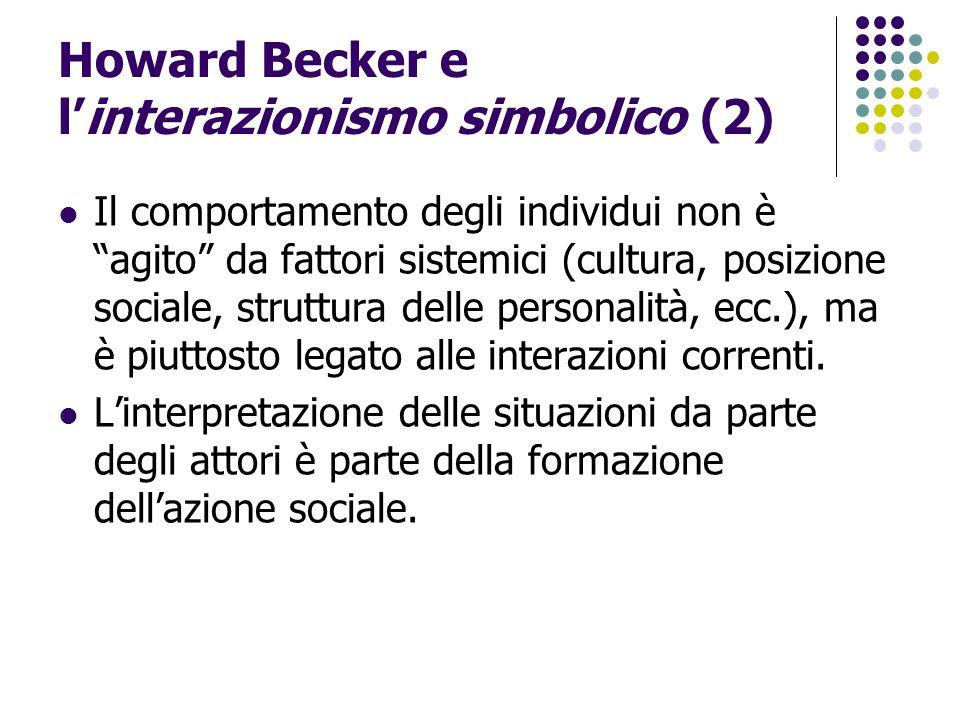 """Howard Becker e l'interazionismo simbolico (2) Il comportamento degli individui non è """"agito"""" da fattori sistemici (cultura, posizione sociale, strutt"""
