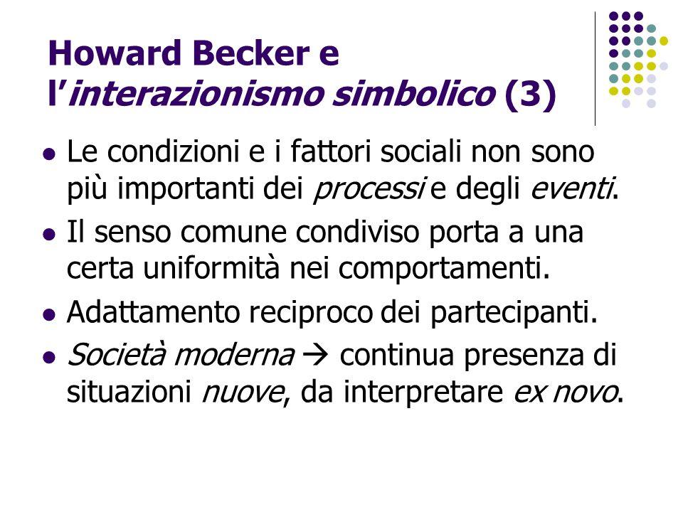Howard Becker e l'interazionismo simbolico (3) Le condizioni e i fattori sociali non sono più importanti dei processi e degli eventi. Il senso comune