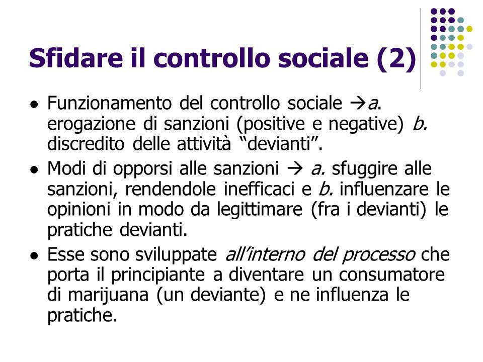 """Sfidare il controllo sociale (2) Funzionamento del controllo sociale  a. erogazione di sanzioni (positive e negative) b. discredito delle attività """"d"""