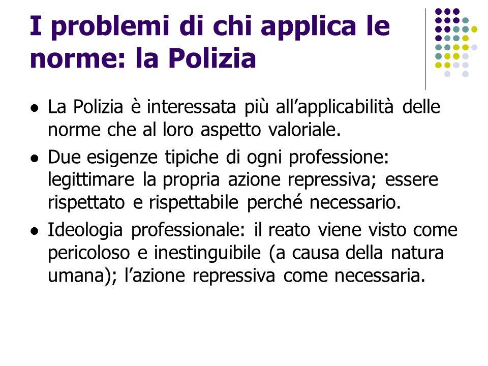 I problemi di chi applica le norme: la Polizia La Polizia è interessata più all'applicabilità delle norme che al loro aspetto valoriale. Due esigenze