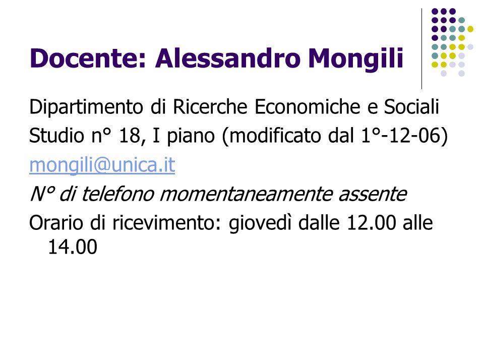 Docente: Alessandro Mongili Dipartimento di Ricerche Economiche e Sociali Studio n° 18, I piano (modificato dal 1°-12-06) mongili@unica.it N° di telef