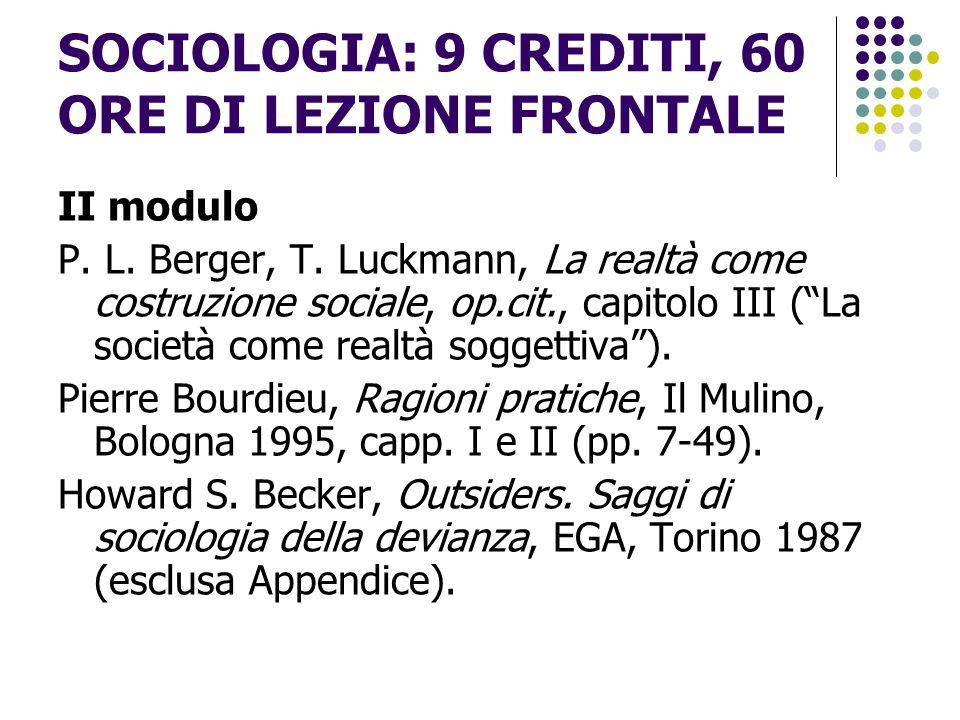 """SOCIOLOGIA: 9 CREDITI, 60 ORE DI LEZIONE FRONTALE II modulo P. L. Berger, T. Luckmann, La realtà come costruzione sociale, op.cit., capitolo III (""""La"""