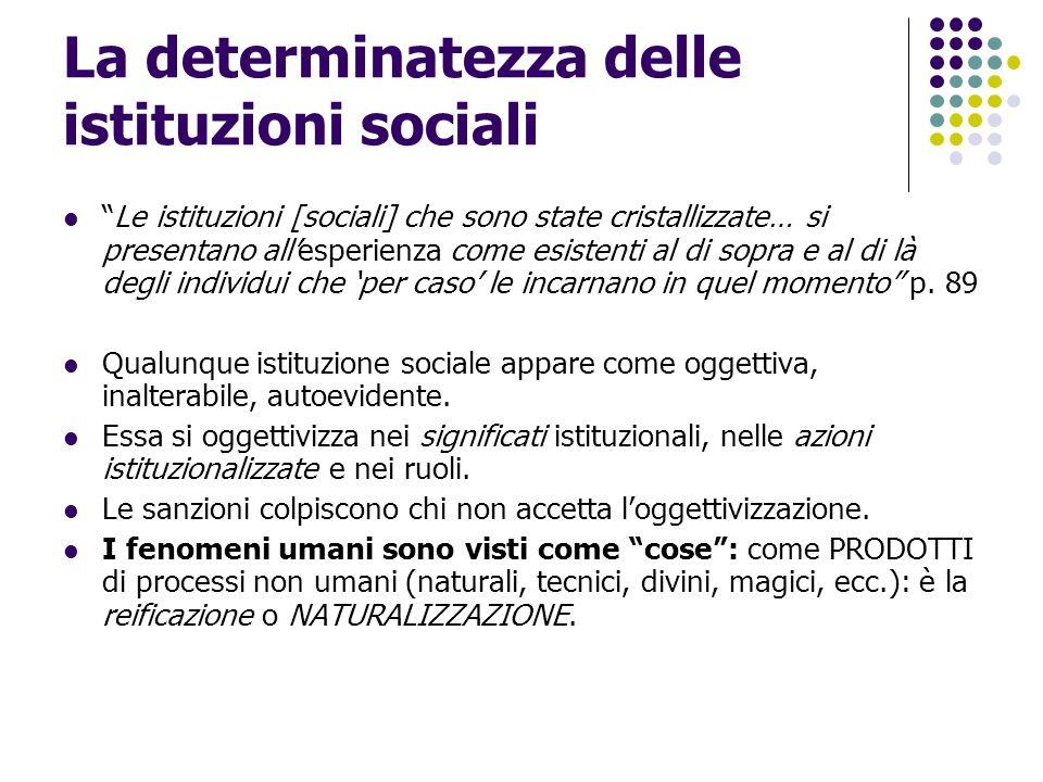 """La determinatezza delle istituzioni sociali """"Le istituzioni [sociali] che sono state cristallizzate… si presentano all'esperienza come esistenti al di"""