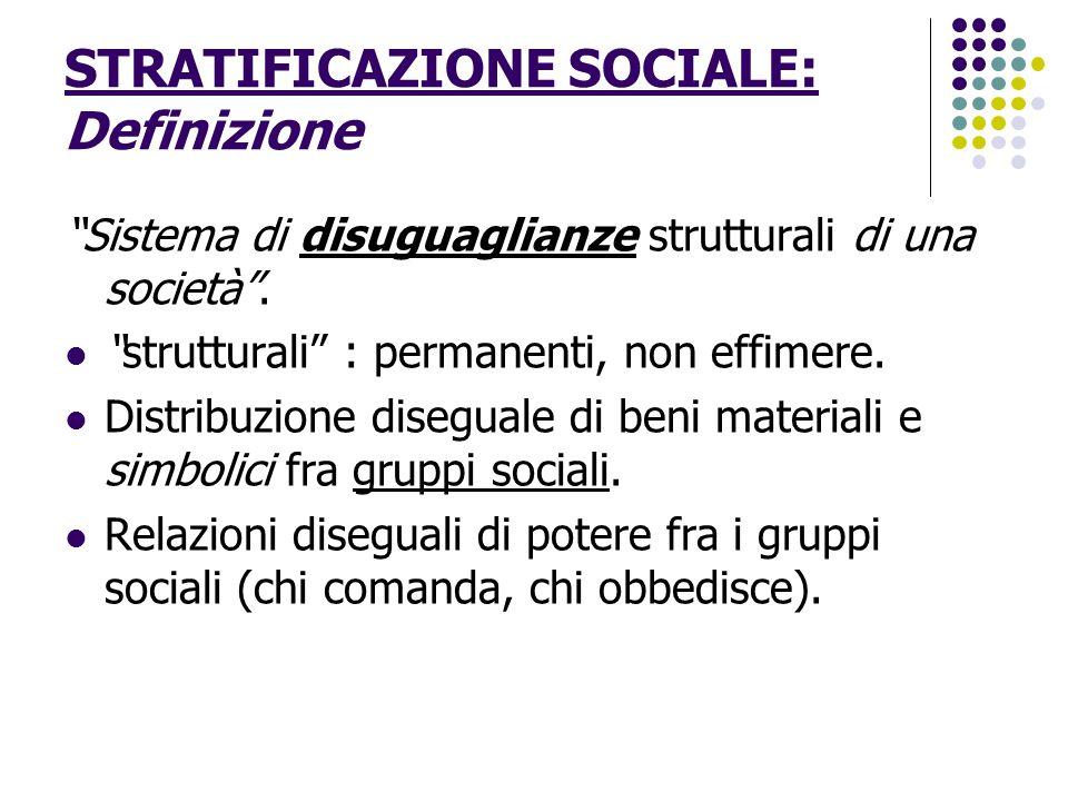"""STRATIFICAZIONE SOCIALE: Definizione """"Sistema di disuguaglianze strutturali di una società"""". """"strutturali"""" : permanenti, non effimere. Distribuzione d"""