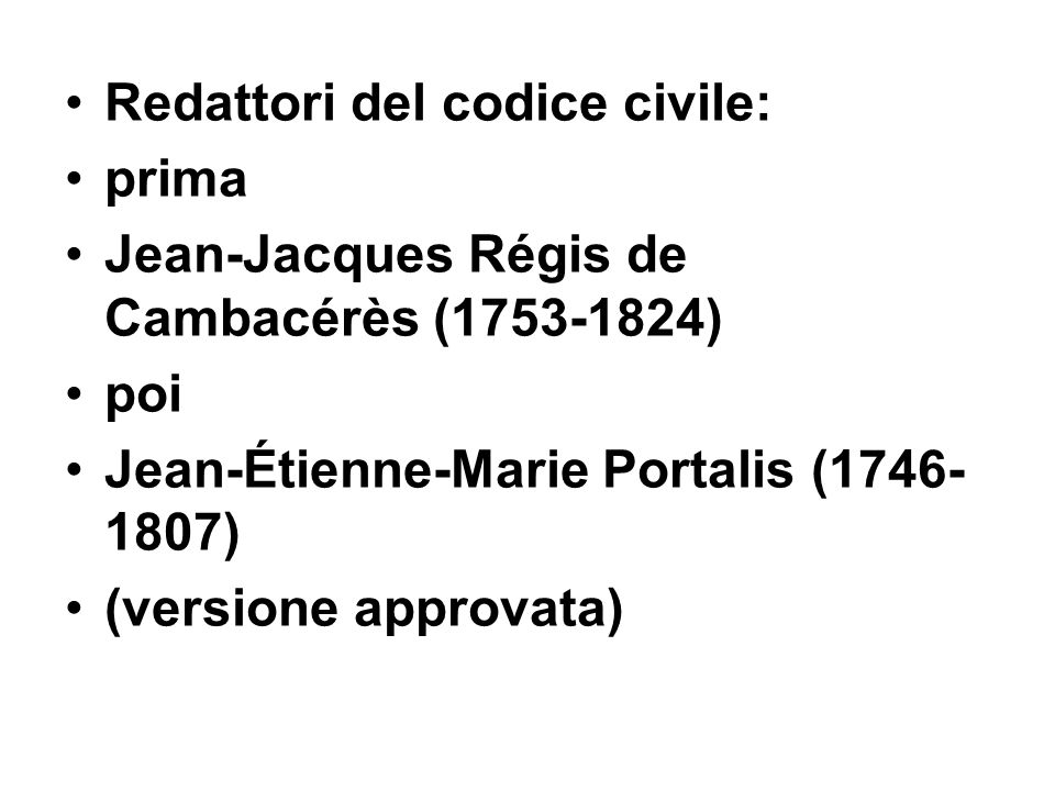 Redattori del codice civile: prima Jean-Jacques Régis de Cambacérès (1753-1824) poi Jean-Étienne-Marie Portalis (1746- 1807) (versione approvata)