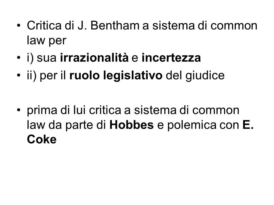 Critica di J. Bentham a sistema di common law per i) sua irrazionalità e incertezza ii) per il ruolo legislativo del giudice prima di lui critica a si
