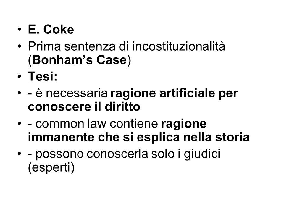 E. Coke Prima sentenza di incostituzionalità (Bonham's Case) Tesi: - è necessaria ragione artificiale per conoscere il diritto - common law contiene r