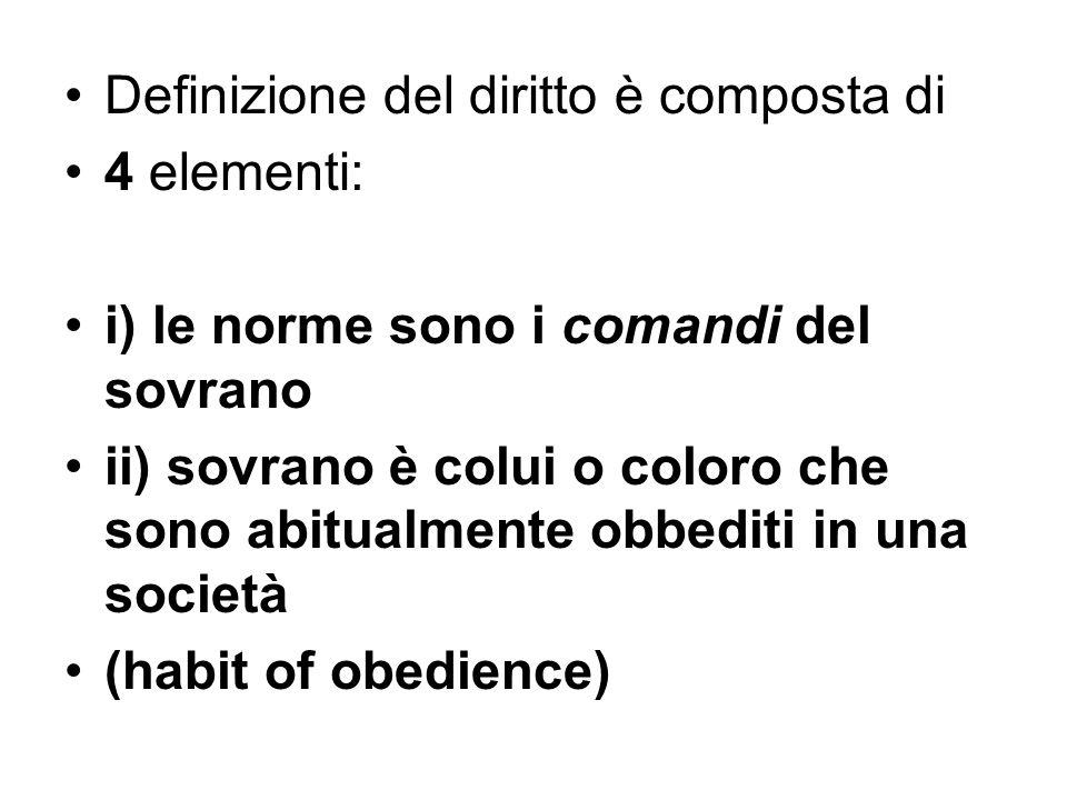 Definizione del diritto è composta di 4 elementi: i) le norme sono i comandi del sovrano ii) sovrano è colui o coloro che sono abitualmente obbediti i
