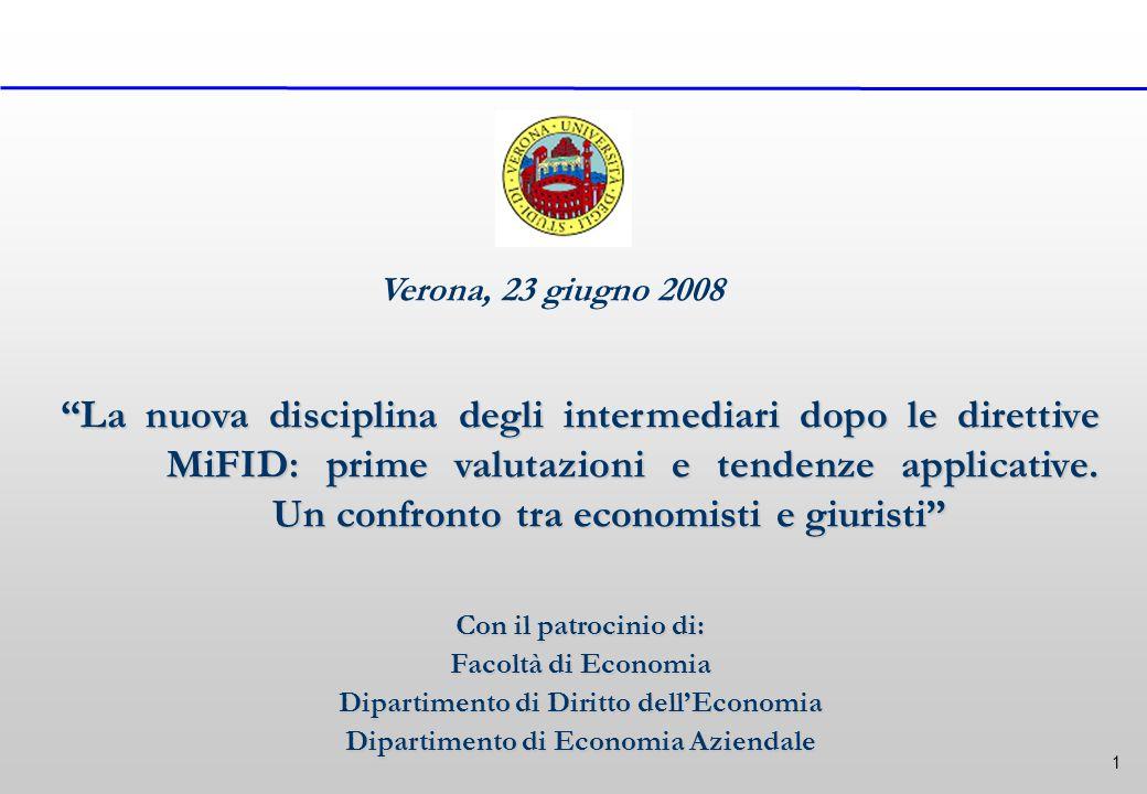 1 Verona, 23 giugno 2008 La nuova disciplina degli intermediari dopo le direttive MiFID: prime valutazioni e tendenze applicative.