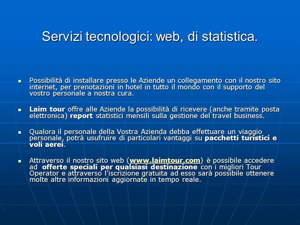 Servizi tecnologici: web, di statistica. Possibilità di installare presso le Aziende un collegamento con il nostro sito internet, per prenotazioni in