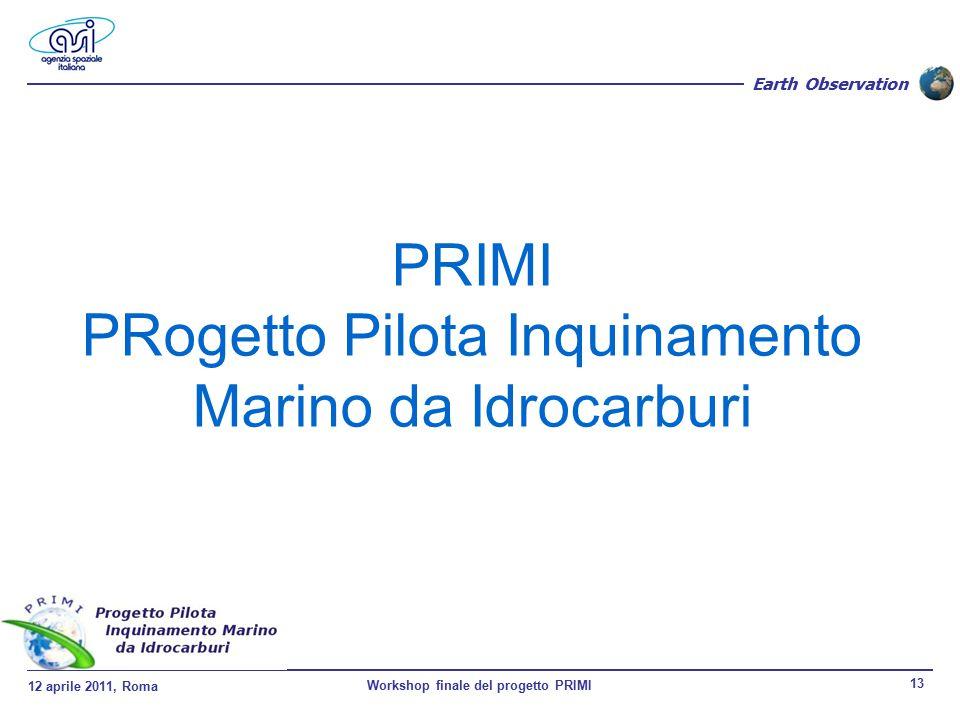 12 aprile 2011, Roma Workshop finale del progetto PRIMI 13 Earth Observation PRIMI PRogetto Pilota Inquinamento Marino da Idrocarburi
