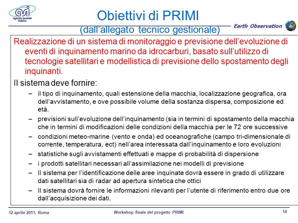 12 aprile 2011, Roma Workshop finale del progetto PRIMI 14 Earth Observation Realizzazione di un sistema di monitoraggio e previsione dell'evoluzione di eventi di inquinamento marino da idrocarburi, basato sull'utilizzo di tecnologie satellitari e modellistica di previsione dello spostamento degli inquinanti.