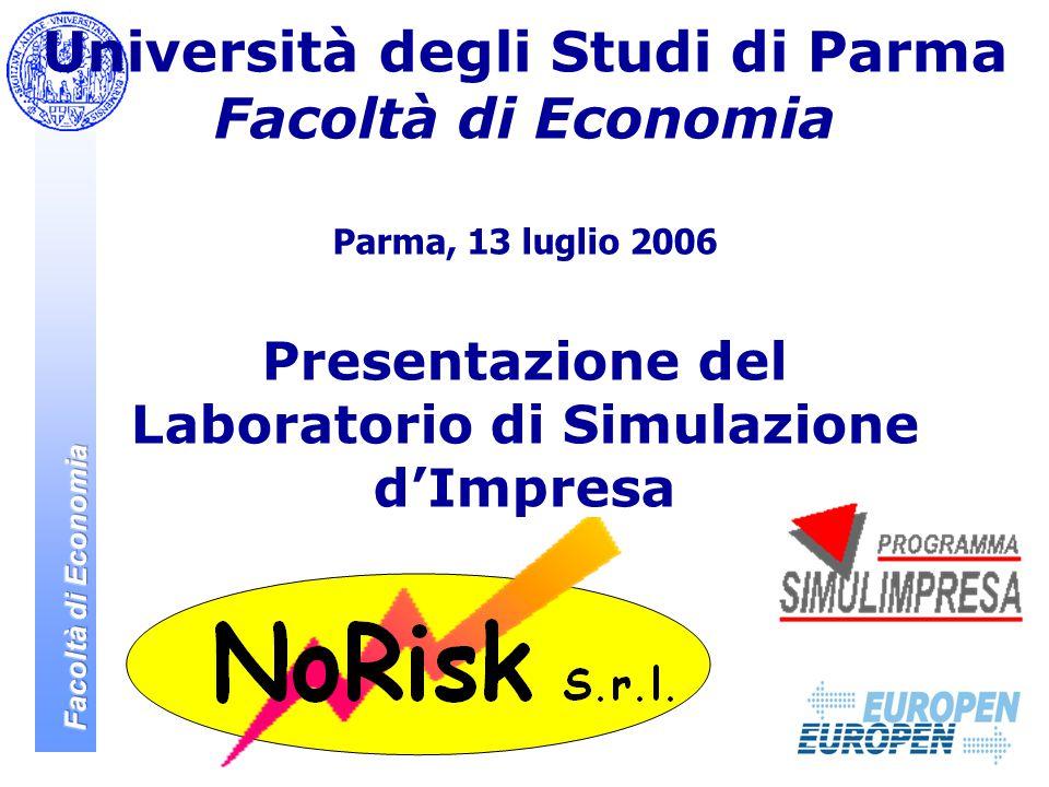 Università degli Studi di Parma Facoltà di Economia Parma, 13 luglio 2006 Presentazione del Laboratorio di Simulazione d'Impresa