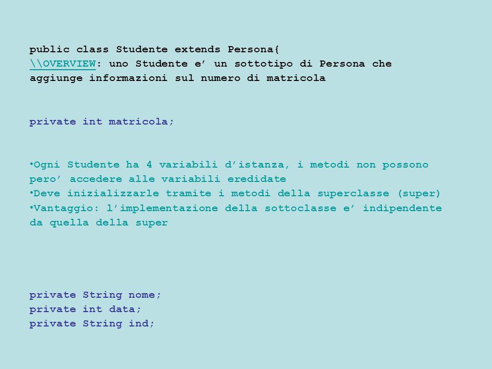 public class Studente extends Persona{ \\OVERVIEW\\OVERVIEW: uno Studente e' un sottotipo di Persona che aggiunge informazioni sul numero di matricola