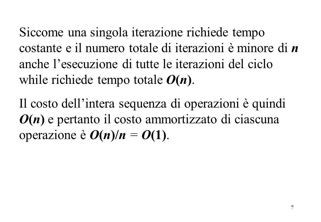 7 Siccome una singola iterazione richiede tempo costante e il numero totale di iterazioni è minore di n anche l'esecuzione di tutte le iterazioni del ciclo while richiede tempo totale O(n).