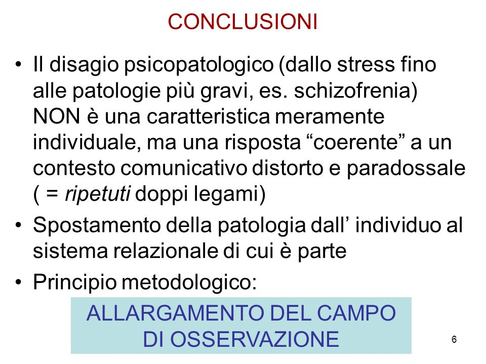 6 CONCLUSIONI Il disagio psicopatologico (dallo stress fino alle patologie più gravi, es. schizofrenia) NON è una caratteristica meramente individuale