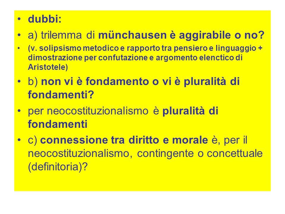 dubbi: a) trilemma di münchausen è aggirabile o no? (v. solipsismo metodico e rapporto tra pensiero e linguaggio + dimostrazione per confutazione e ar