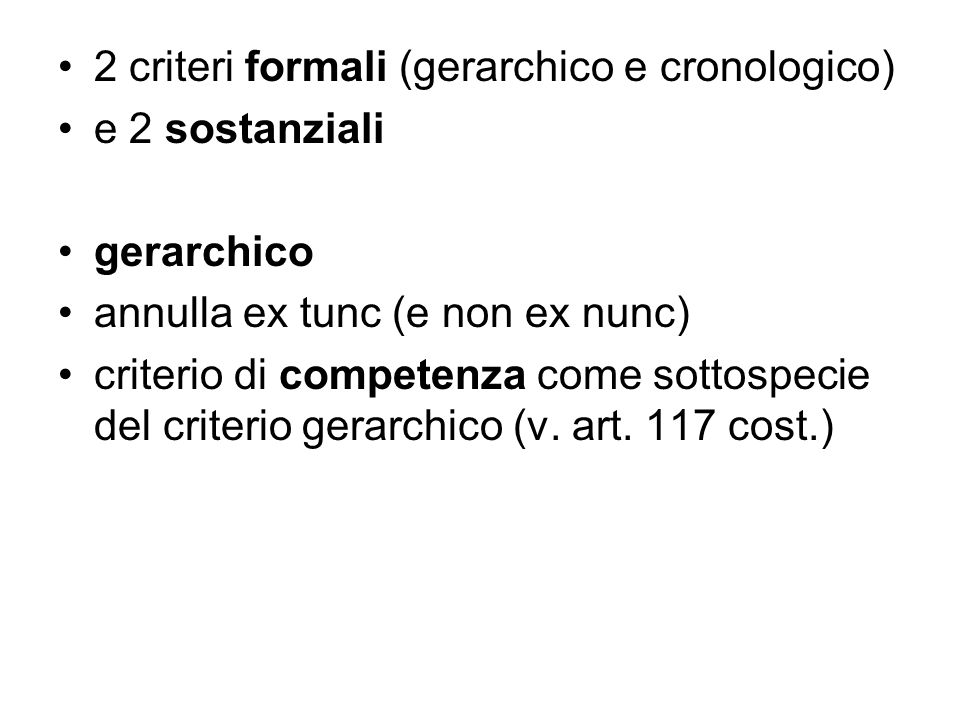 2 criteri formali (gerarchico e cronologico) e 2 sostanziali gerarchico annulla ex tunc (e non ex nunc) criterio di competenza come sottospecie del cr