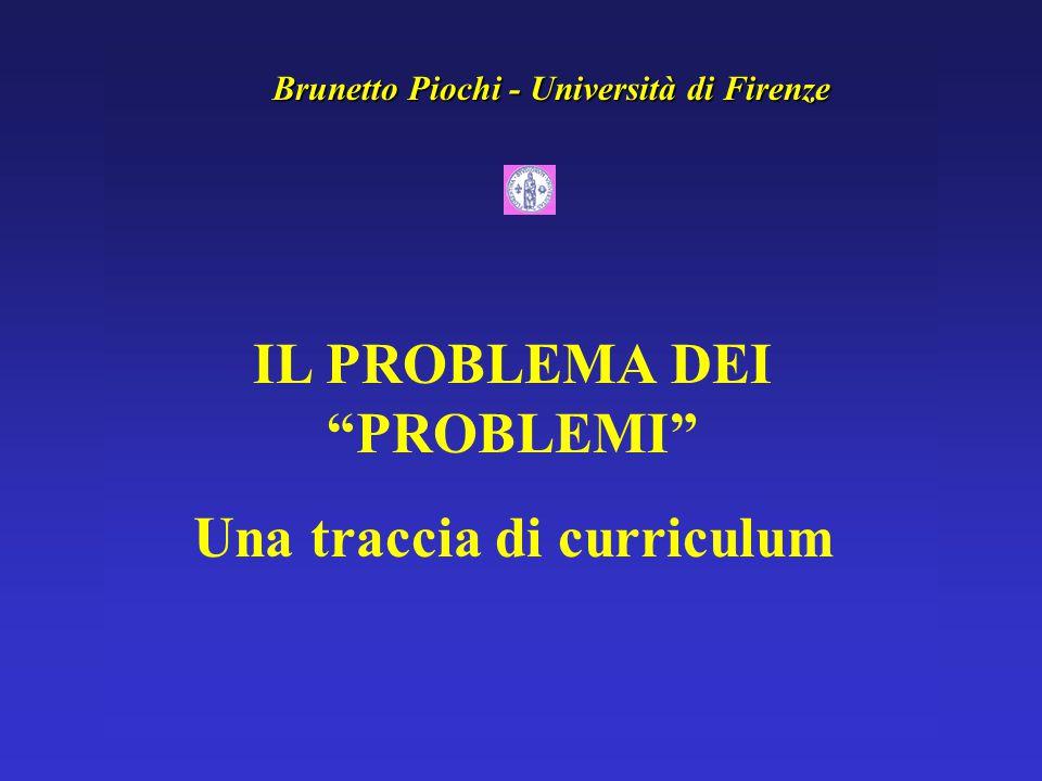 """Brunetto Piochi - Università di Firenze IL PROBLEMA DEI """"PROBLEMI"""" Una traccia di curriculum"""