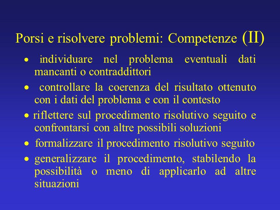 Porsi e risolvere problemi: Competenze (II)  i ndividuare nel problema eventuali dati mancanti o contraddittori  controllare la coerenza del risulta