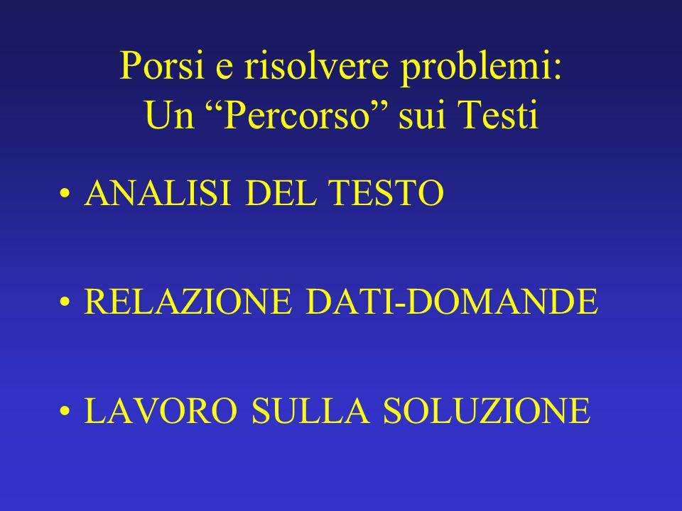 """Porsi e risolvere problemi: Un """"Percorso"""" sui Testi ANALISI DEL TESTO RELAZIONE DATI-DOMANDE LAVORO SULLA SOLUZIONE"""