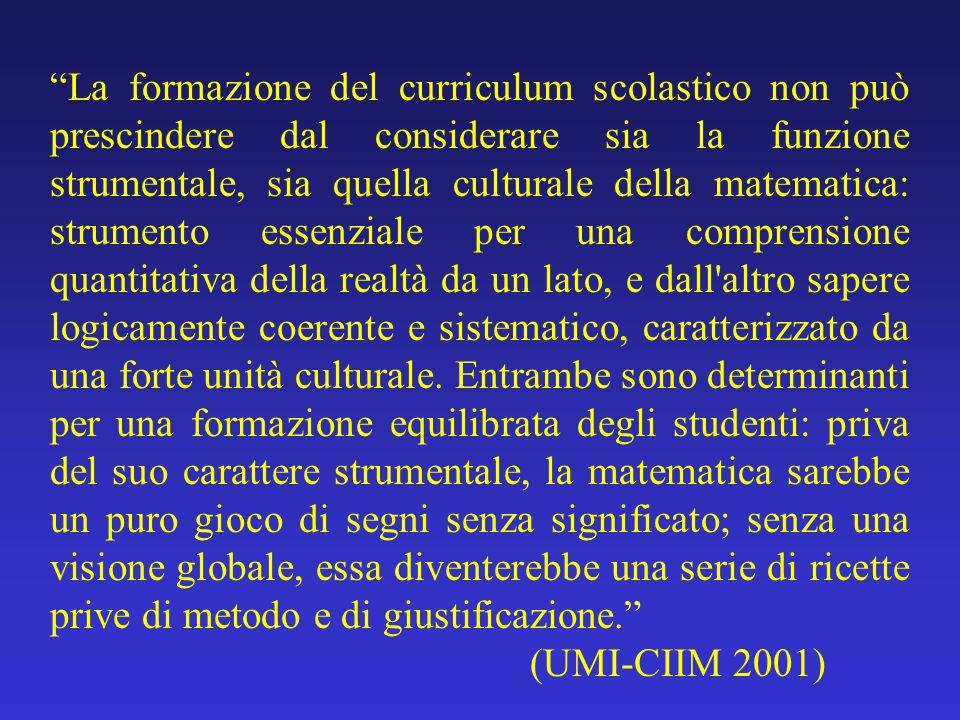 """""""La formazione del curriculum scolastico non può prescindere dal considerare sia la funzione strumentale, sia quella culturale della matematica: strum"""