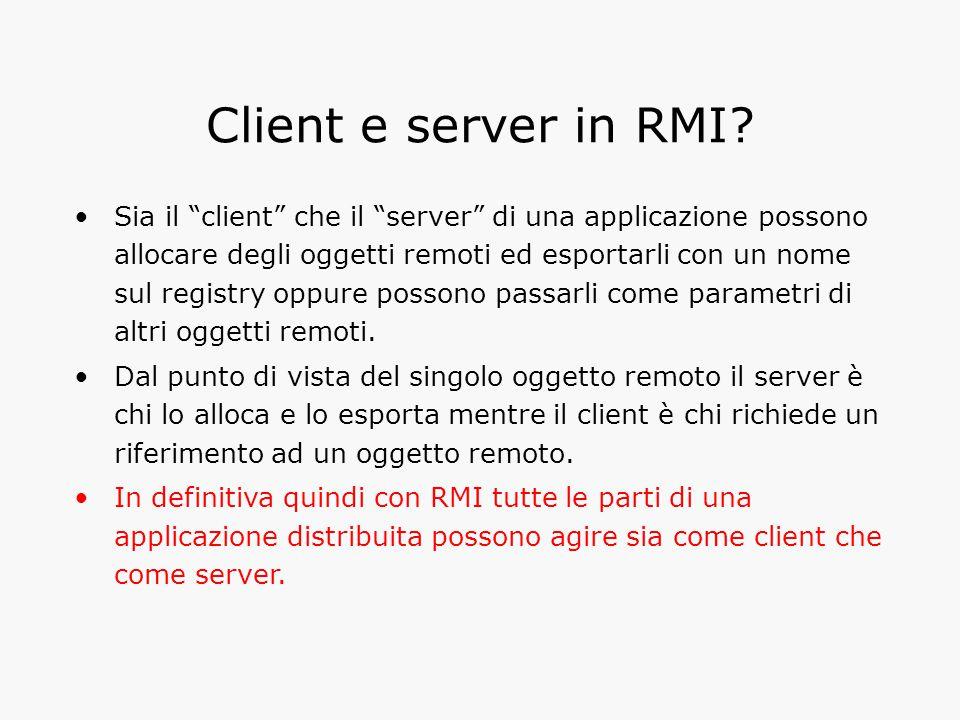 """Client e server in RMI? Sia il """"client"""" che il """"server"""" di una applicazione possono allocare degli oggetti remoti ed esportarli con un nome sul regist"""