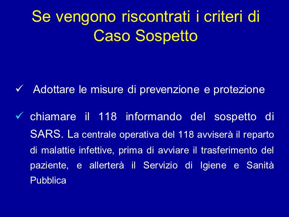 Adottare le misure di prevenzione e protezione chiamare il 118 informando del sospetto di SARS.