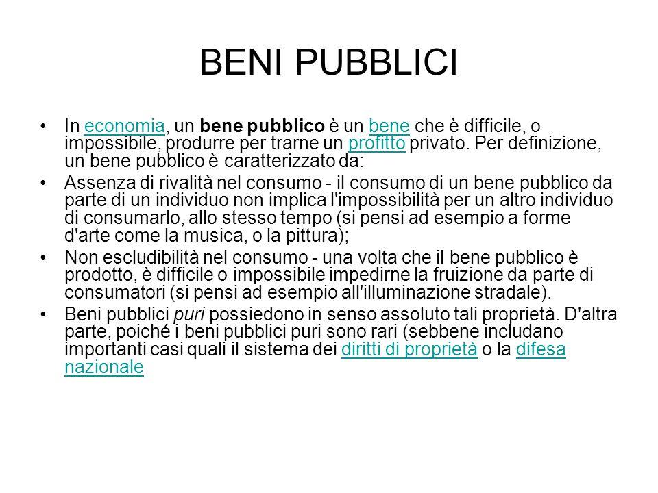 BENI PUBBLICI In economia, un bene pubblico è un bene che è difficile, o impossibile, produrre per trarne un profitto privato. Per definizione, un ben