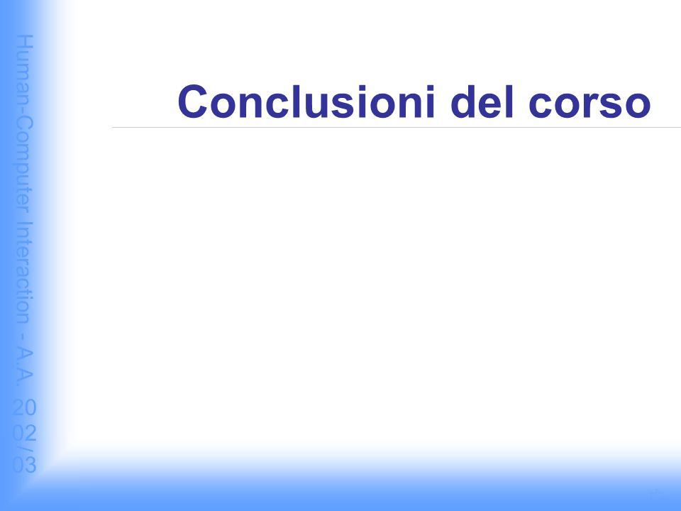 Human-Computer Interaction - A.A. 2002/03 Conclusioni del corso